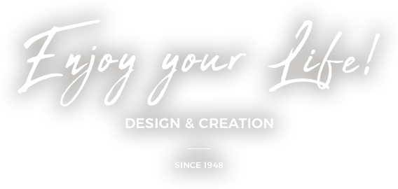 enjoy your life! design & creation since1948